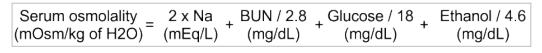 Serum osmolality = (2Na) + (BUN/2.8) + (Glucose/18) + (Ethanol/4.6)